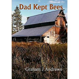 Dad Kept Bees by Andrews & Graham