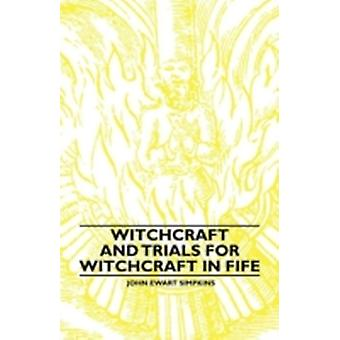 Witchcraft and Trials for Witchcraft in Fife by Simpkins & John Ewart