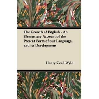 The Growth of English  An Elementary Account of the Present Form of our Language and its Development by Wyld & Henry Cecil