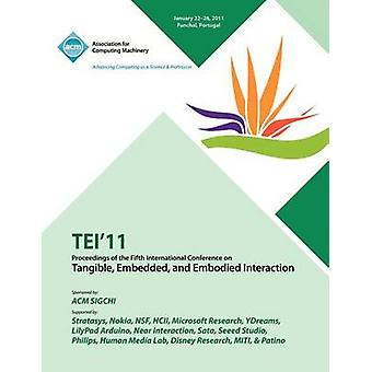 TEI 11 Proceedings of the Fifth International Conference on Tangible Embedded and Embodied Interaction by TEI Conference Committee