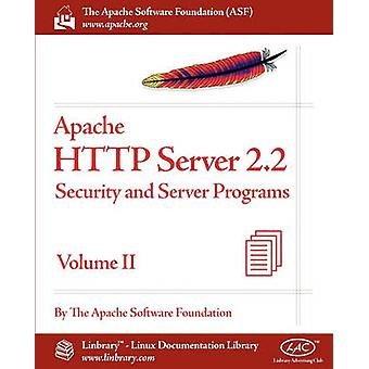 Apache HTTP Server 2.2 Official Documentation  Volume II. Security and Server Programs by Apache Software Foundation