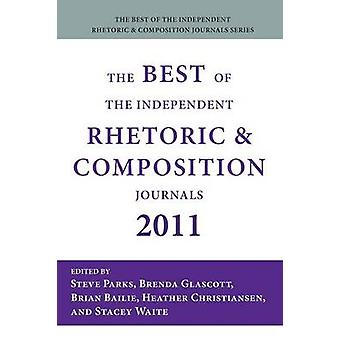 The Best of the Independent Rhetoric and Composition Journals 2011 by Parks & Steve