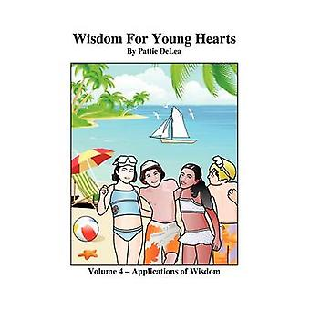 Wisdom for Young Hearts    Volume 4  Application of Wisdom Part III by DeLea & Pattie