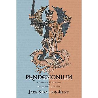 Pandemonium A Discordant Concordance of Diverse Spirit Catalogues by StrattonKent & Jake