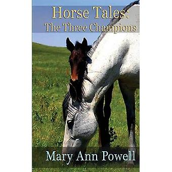 Horse Tales The Three Champions by Powell & Mary Ann
