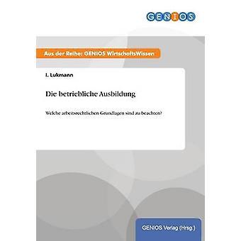 Die betriebliche Ausbildung by Lukmann & I.