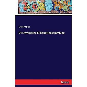 Die Ayrerische Silhouettensammlung by Kroker & Ernst