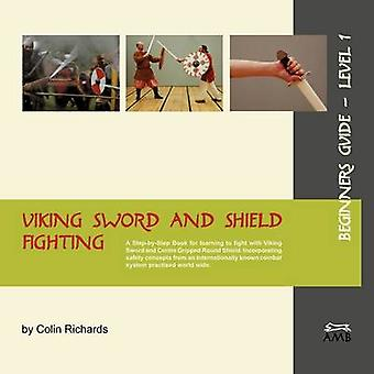 Viking Sword and Shield Fighting  Beginners Guide Level 1 by Richards & Colin