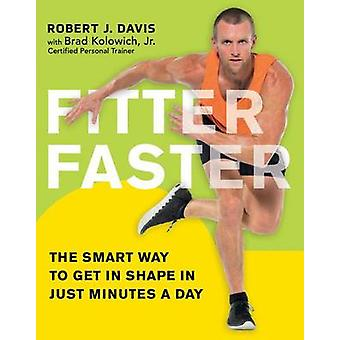 Fitter Faster The Smart Way to Get in Shape in Just Minutes a Day by Davis & Robert