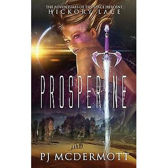 Prosperine The Adventures of the Space Heroine Hickory Lace by McDermott & PJ