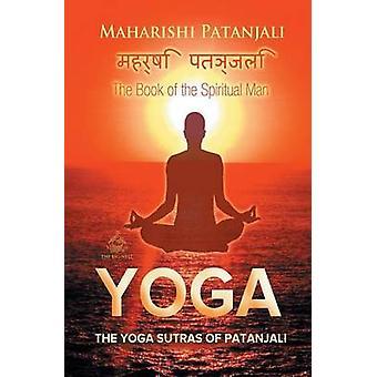 The Yoga Sutras of Patanjali The Book of the Spiritual Man by Patanjali & Maharishi