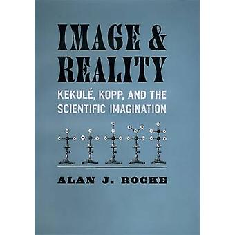 Image and Reality - Kekule - Kopp - and the Scientific Imagination by