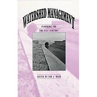 Watershed Management Planning for the 21st Century - Proceedings of th