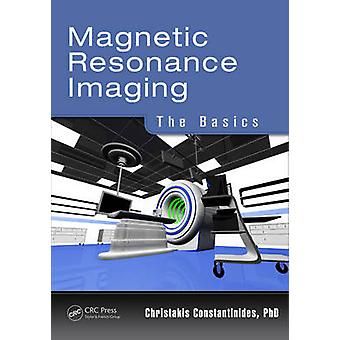 Magnetic Resonance Imaging - The Basics by Christakis Constantinides -