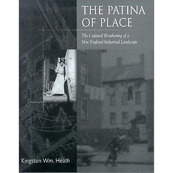 The Patina of Place - The Cultural Weathering of a New England Industr