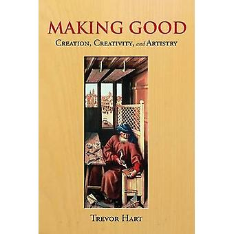 Making Good - Creation - Creativity - and Artistry by Trevor Hart - 97