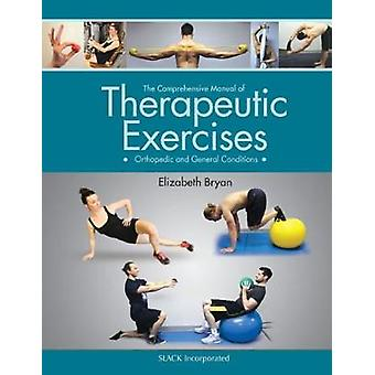 The Comprehensive Manual of Therapeutic Exercises - Orthopedic and Gen