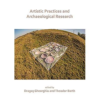 Artistic Practices and Archaeological Research by Dragos Gheorghiu -