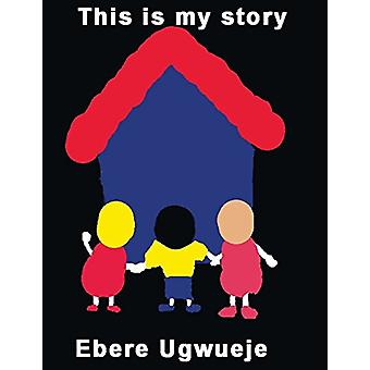 This Is My Story by Ebere Ugwueje - 9781927914120 Book