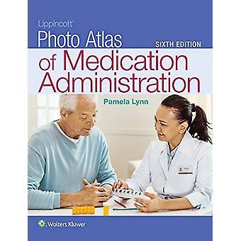 Lippincott Photo Atlas of Medication Administration by Pamela Lynn -