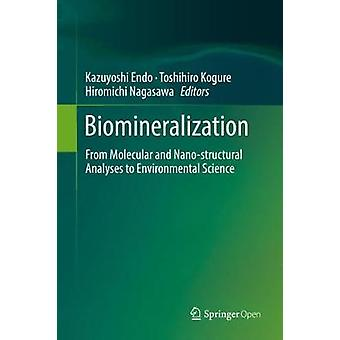 Biomineralization - From Molecular and Nano-structural Analyses to Env