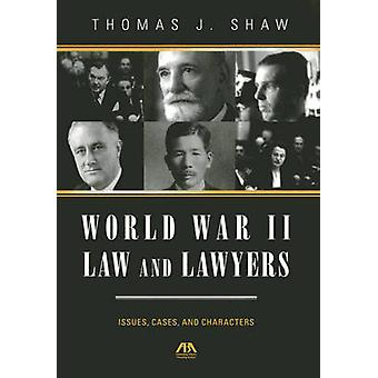 World War II Law and Lawyers - Issues - Cases - and Characters by Thom