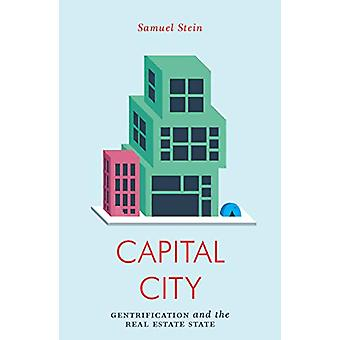 Capital City - Gentrification and the Real Estate State by Samuel Stei