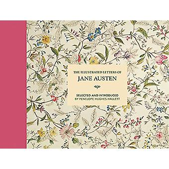 The Illustrated Letters of Jane Austen - Selected and Introduced by Pe