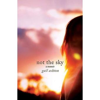 Not the Sky - A Memoir by Gail Ashton - 9781788640541 Book