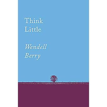 Think Little - Essays by Wendell Berry - 9781640091733 Book