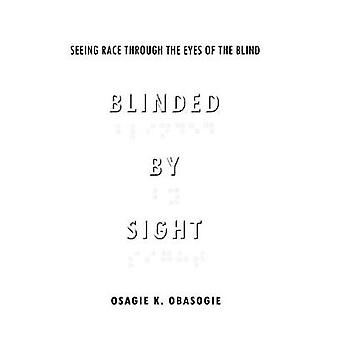 Blinded by Sight  Seeing Race Through the Eyes of the Blind by Osagie K Obasogie