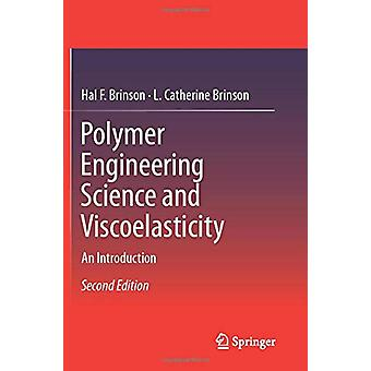 Polymer Engineering Science and Viscoelasticity - An Introduction by H