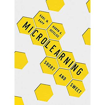 Microlearning - Short and Sweet by Karl M. Kapp - 9781949036732 Book