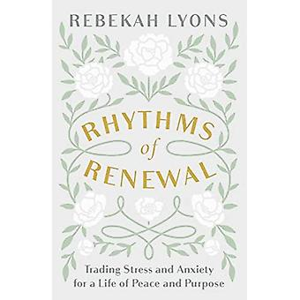 Rhythms of Renewal: Trading� Stress and Anxiety for a Life of Peace and Purpose