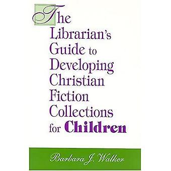 De bibliothecaris&s gids voor het ontwikkelen van christelijke fictie collecties voor kinderen