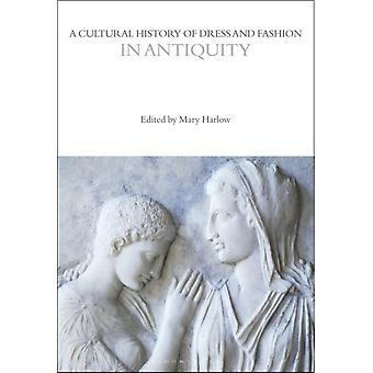 A Cultural History of Dress and Fashion in Antiquity by Edited by Professor Mary Harlow