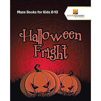 Halloween Fright - Maze Books for Kids 8-10 by Activity Crusades - 978