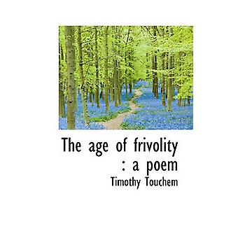 The Age of Frivolity - A Poem by Timothy Touchem - 9781117415406 Book