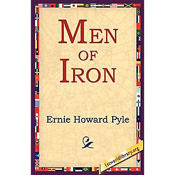 Men Of Iron by Ernie Howard Pyle - 9781595400178 Book