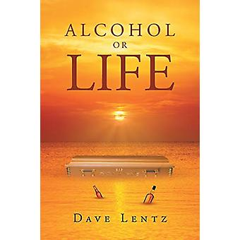 Alcohol or Life by Dave Lentz - 9781635251081 Book