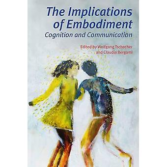 The Implications of Embodiment - Cognition and Communication by Wolfga