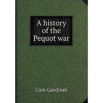 A History of the Pequot War by Lion Gardiner - 9785519223515 Book