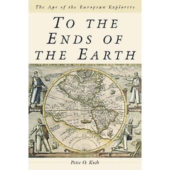 To the Ends of the Earth by Peter O. Koch