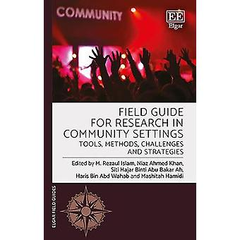 Field Guide for Research in Community Settings Tools Methods Challenges and Strategies Elgar Field Guides