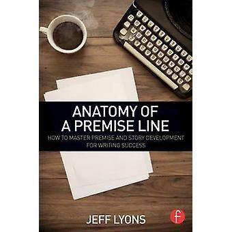 Anatomie du local Line comment maîtriser la prémisse et le développement de l'histoire pour avoir écrit des succès de Lyons & Jeff