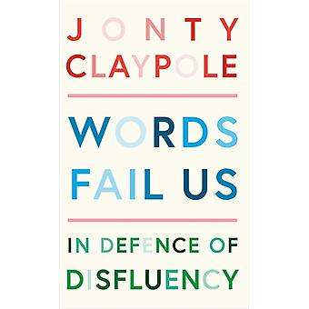 Words Fail Us In Defence of Disfluency