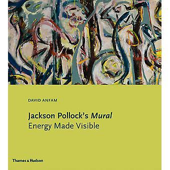 Jackson Pollocks Mural  Energy Made Visible by David Anfam