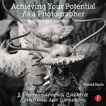 Achieving Your Potential As A Photographer by Harold Davis