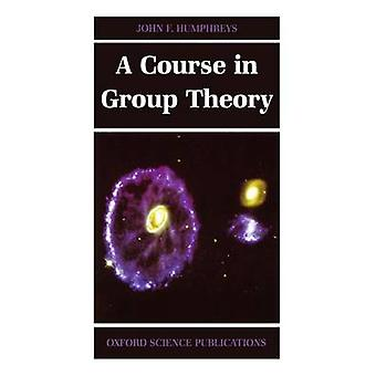 Course in Group Theory by John Humphreys
