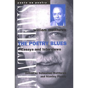The Poetry Blues - Essays and Interviews by William Matthews - Sebasti